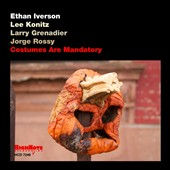 Ethan Iverson/Jorge Rossy/Larry Grenadier/Lee Konitz: Costumes Are Mandatory