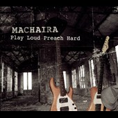 Machaira: Play Loud Preach Hard [Digipak]