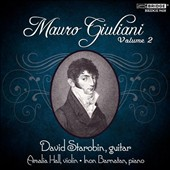 Mauro Giuliani, Vol. 2 / David Starobin, guitar; Amalia Hall, violin; Inon Barnatan, piano