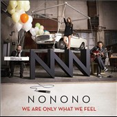 NoNoNo: We Are Only What We Feel *
