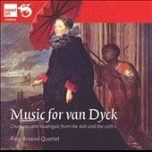 Music for van Dyck: Chansons and Madrigals from the 16th and the 20th centuries by Janequin, Des Prez, Morricone / Ring Around Quartet