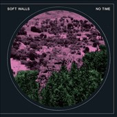 Soft Walls: No Time [Digipak]