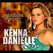Kenna Danielle: Good Reputation [Digipak]
