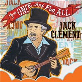 Jack Clement/Cowboy Jack: For Once and For All [7/15]