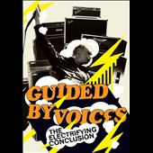 Guided by Voices: The Electrifying Conclusion [Video]