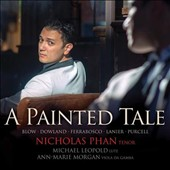 A Painted Tale - songs by Purcell, Blow, Lanier, Dowland, Ferrabosco / Nicholas Phan: tenor; Michael Leopold: lute; Ann-Marie Morgan: viola da gamba