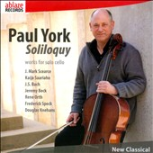 Soliloquy: Works for Solo Cello by J. Mark Scearce, Kaija Saariaho, J.S. Bach, Jeremy Beck, Rene Orth, Frederick Speck, Douglas Knehans / Paul York, cello