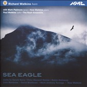 Sea Eagle: Works for Horn by Gerald Barry, Peter Maxwell Davies, Robin Holloway, Colin Matthews, David Matthews, Mark-Anthony Turnage, Huw Watkins / Richard Watkins, horn; Huw Watkins, piano; Mark Padmore, tenor