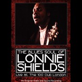 Lonnie Shields: The Blues Soul of Lonnie Shields: Live at the 100 Club