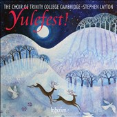 Yulefest! - 24 tracks of Christmas Carols Old & New in fresh arrangements / Choir of Trinity College, Cambridge, Stephen Layton