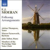 E.J. Moeran (1894-1950): Folksong Arrangements from Norfolk; Suffolk Folksongs (6); Songs from County Kerry / Adrian Thompson, tenor; Marcus Farnsworth, baritone; John Talbot, piano
