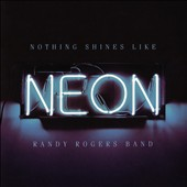 Randy Rogers Band: Nothing Shines Like Neon [Digipak] *