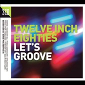 Various Artists: Twelve Inch Eighties: Let's Groove
