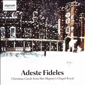 Adeste Fideles: Christmas Carols from Her Majesty's Chapel Royal - Works by Atkins, Britten, Carter, Cornelius, Gardner, Howells, Mendelssohn, Stravinsky, Tavener, Vaughan Williams, and more / Martyn Noble, organ