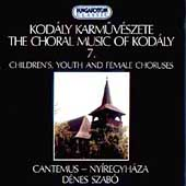 The Choral Music of Kodaly Vol 7 / Szabo, Cantemus