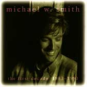 Michael W. Smith: The First Decade: 1983-1993 [Reunion]