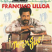 Francisco Ulloa: Merengue: Up-Up-Tempo Dance Dynamite from the D.R.