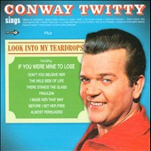 Conway Twitty: Conway Twitty Sings/Look into My Teardrops