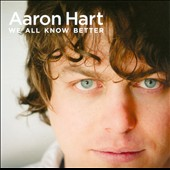 Aaron Hart: We All Know Better