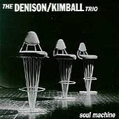 Denison-Kimball Trio: Soul Machine