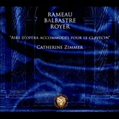 Rameau, Balbastre, Royer - Opera Arias transcribed for harpsichord / Catherine Zimmer: harpsichord