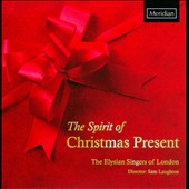 The Spirit of Christmas Present / Elysian Singers of London