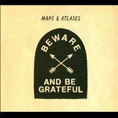 Maps & Atlases: Beware and Be Grateful [Digipak]