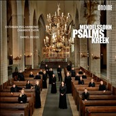 Felix Mendelssohn and Cyrillus Kreek: Psalms / Estonian Phil. Chamber Choir