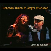 Deborah Dixon/Angel Sucheras: Live in Concert [Digipak]