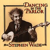 Stephen Wade: Dancing in the Parlor *