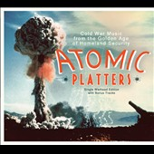 Various Artists: Atomic Platters: Cold War Music From the Golden Age of Homeland Security [Single Warhead Edition With Bonus Tracks] [Digipak]