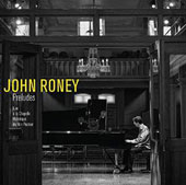 Preludes - John Roney Performs Bach, Gershwin, Chopin, Ellington and more / John Roney, piano
