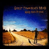 Ghost Town Blues Band: Hard Road to Hoe [Digipak]