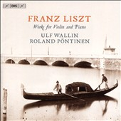 Liszt: Works for Violin and Piano / Ulf Wallin, violin; Roland Pontinen, piano