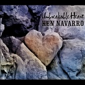 Ken Navarro: Unbreakable Heart [Digipak]