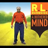 R.L. Burnside: A Bothered Mind [PA] [Digipak]