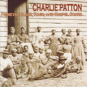 Charley Patton: Primeval Blues, Rags and Gospel Songs [Remaster]