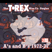 T. Rex: The T. Rex Wax Co. Singles: A's and B's 1972-77 [Remaster]