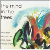 Elton Dean/Frances Knight/Hugh Hopper/Vince Clarke: The Mind in the Trees