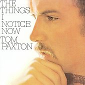 Tom Paxton: The Things I Notice Now