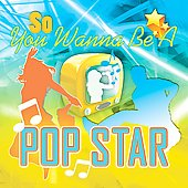 Various Artists: So You Wanna Be a Pop Star