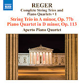 Reger: Complete String Trios & Piano Quartets Vol 1 / Aperto Piano Quartet