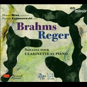 Brahms, Reger: Sonates pour Clarinette et Piano