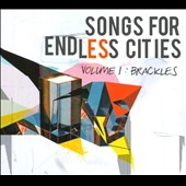 Brackles: Songs for Endless Cities, Vol. 1 [Digipak]
