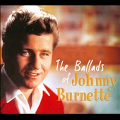 Johnny Burnette: The  Ballads of Johnny Burnette [Digipak] *