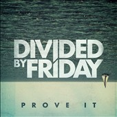 Divided By Friday: Prove It [EP] [Digipak]