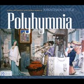 Polyhymnia: String, Orchestral and Choral Works of Jonathan Little