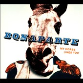 Bonaparte: My Horse Likes You [Digipak]