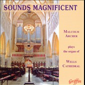 Sounds Magnificent: works by Archer, Karg-Elert, Peeters, Reger et al. / Malcolm Archer, organ