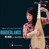 Wu Man: Music of Central Asia, Vol. 10: Borderlands [Digipak] *